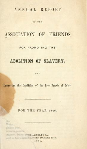 Annual report of the Association of Friends for promoting the abolition of slavery by Association of Friends for Promoting the Abolition of Slavery, and Improving the Condition of the Free People of Color