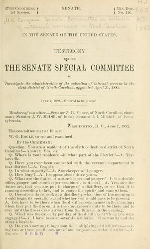 Testimony before the Senate Special Committee to Investigate the Administration of the Collection of Internal Revenue in the Sixth District of North Carolina, appointed April 21, 1882 by United States. Congress. Senate. Special Committee on Collection of Internal Revenue in North Carolina.