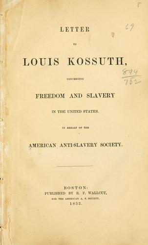 Letter to Louis Kossuth, concerning freedom and slavery in the United States by American Anti-Slavery Society.