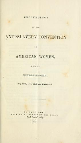 Proceedings of the Anti-slavery convention of American women, held in Philadelphia. May 15th, 16th, 17th and 18th, 1838 by Anti-slavery convention of American women (2d 1838 Philadelphia, Pa.)