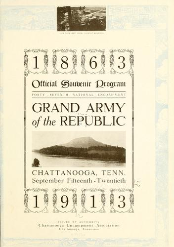 ...Official souvenir program, forty-seventh national encampment, Grand army of the republic, Chattanooga, Tenn., September fifteenth-twentieth, 1913 by Chattanooga encampment association