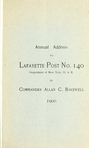 Annual address to Lafayette post no. 140, Department of New York, G. A. R by Allan C Bakewell