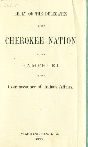 Reply of the delegates of the Cherokee nation to the pamphlet of the commissioner of Indian affairs by Cherokee Nation.