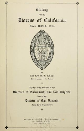 History of the diocese of California from 1849 to 1914 by Douglas Ottinger Kelley