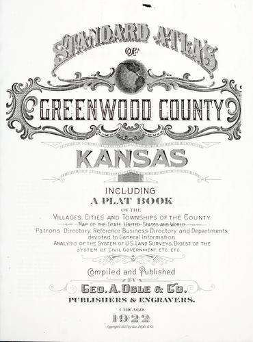 Standard atlas of Greenwood County, Kansas by Geo. A. Ogle & Co.