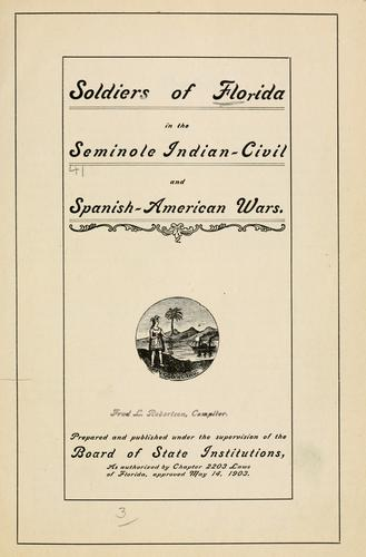 Soldiers of Florida in the Seminole Indian, civil and Spanish-American wars by Florida. Board of State Institutions.