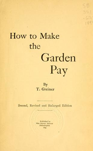 How to make the garden pay by T. Greiner