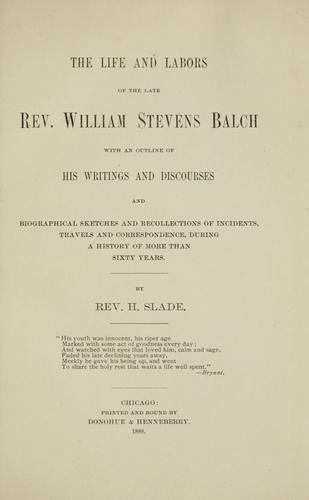 The life and labors of the late Rev. William Stevens Balch by H. Slade