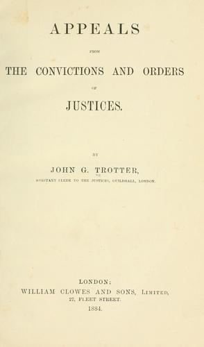 Appeals from the convictions and orders of justices by John Glass Trotter