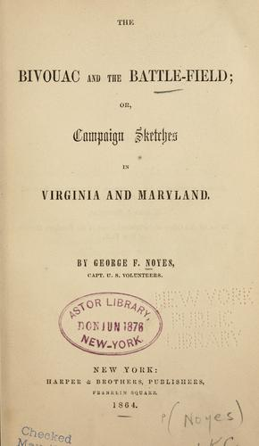 The bivouac and the battlefield, or, Campaign sketches in Virginia and Maryland by Noyes, George F.