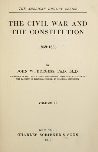 The Civil War and the Constitution, 1859-1865 by John William Burgess