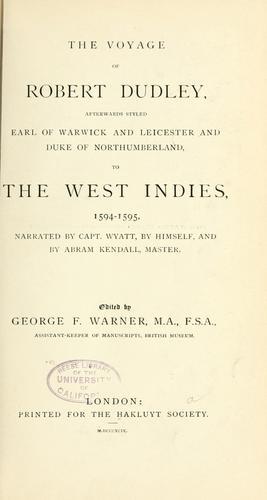 The voyage of Robert Dudley, afterwards styled Earl of Warwick and Leicester and Duke of Northumberland, to the West Indies, 1594-1595 by Warner, George F. Sir