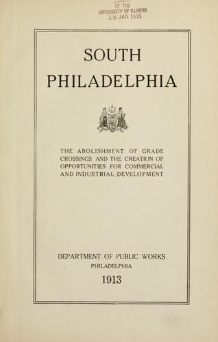South Philadelphia, the abolishment of grade crossings and the creation of opportunities for commercial and industrial development by Philadelphia. Dept. of Public Works.