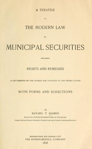 A treatise on the modern law of municipal securities by Bayard Taylor Hainer