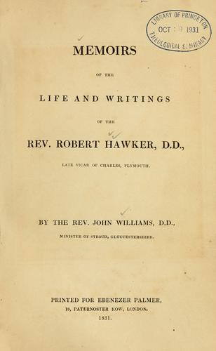 Memoirs of the life and writings of the Rev. Robert Hawker, D.D., late Vicar of Charles, Plymouth by Williams, John.