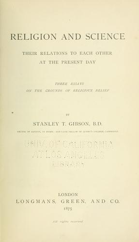Religion and science, their relations to each other at the present day by Stanley Taylor Gibson