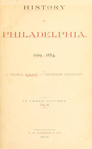 History of Philadelphia, 1609-1884 by J. Thomas Scharf