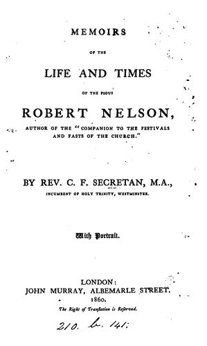 Memoirs of the life and times of the pious Robert Nelson by Charles Frederick Secretan