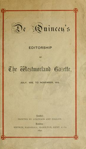 De Quincey's editorship of the Westmorland gazette, with selections from his work on that journal, from July, 1818, to November, 1819 by Charles Pollitt
