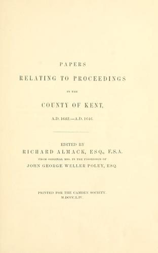 Papers relating to proceedings in the county of Kent, A.D. 1642-A.D. 1646 by Richard Almack