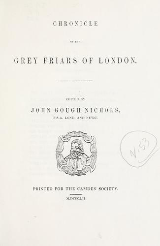 Chronicle of the Grey friars of London by London (England) Grey friars (Monastery)