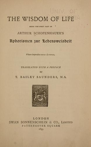 The wisdom of life, being the first part of Arthur Schopenhauer's Aphorismen zur Lebensweisheit.