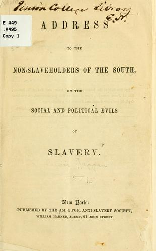Address to the non-slaveholders of the South, on the social and political evils of slavery by American and Foreign Anti-Slavery Society.