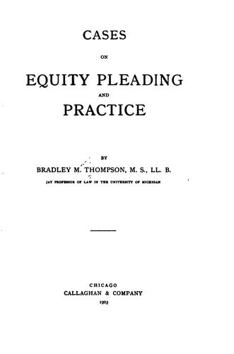 Cases on equity pleading and practice by Bradley Martin Thompson