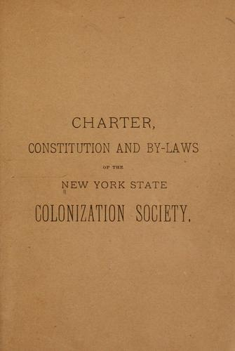 Charter, constitution and by-laws of the New York state colonization society by New York state colonization society