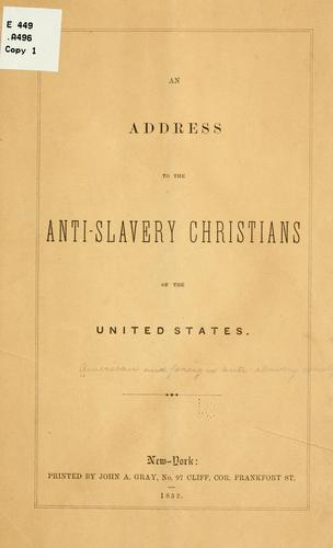 An address to the anit-slavery Christians of the United States by American and Foreign Anti-Slavery Society.