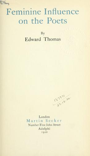 Feminine influence on the poets by Thomas, Edward