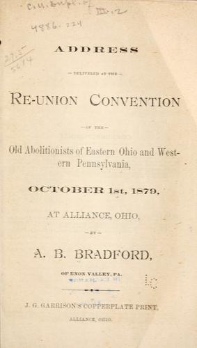 Address delivered at the Re-union convention of the old abolitionists of eastern Ohio and western Pennsylvania by Arthur Bullus Bradford