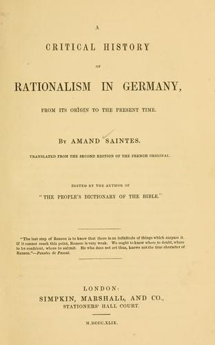 A critical history of rationalism in Germany, from its origin to the present time by Amand Saintes