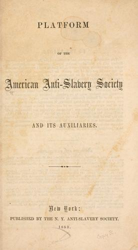 Platform of the American anti-slavery society and its auxiliaries by American Anti-Slavery Society.