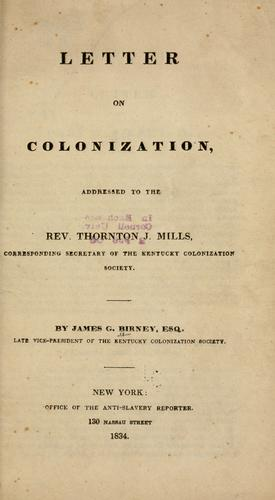 Letter on colonization, addressed to the Rev. Thornton J. Mills by Birney, James Gillespie