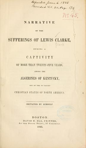 Narrative of the sufferings of Lewis Clarke, during a captivity of more than twenty-five years by Clark, Lewis Garrard