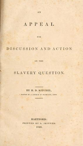 An appeal for discussion and action on the slavery question by Harvey Denison Kitchel