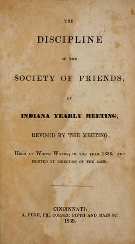 The discipline of the Society of Friends, of Indiana Yearly Meeting by Society of Friends. Indiana Yearly Meeting.