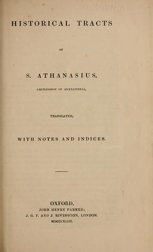 Historical tracts of S. Athanasius by Athanasius Saint, Patriarch of Alexandria