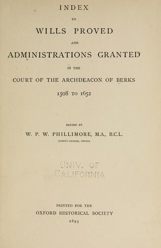 Index to wills proved and administrations granted in the court of the archdeacon of Berks, 1508 to 1652 by Church of England. Archdeaconry of Berks