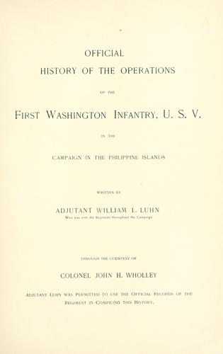 Official history of the operations of the First Washington Infantry, U.S.V. in the campaign in the Philippine Islands by William L. Luhn