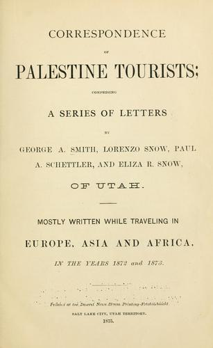 Correspondence of Palestine tourists by Mostly written while traveling in Europe, Asia and Africa, in the years 1872 and 1873.
