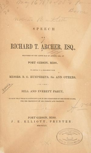 Speech of Richard T. Archer, esq., delivered on the tenth day of August, 1860, at Port Gibson, Miss., in answer to a challenge from Messrs by Richard T. Archer