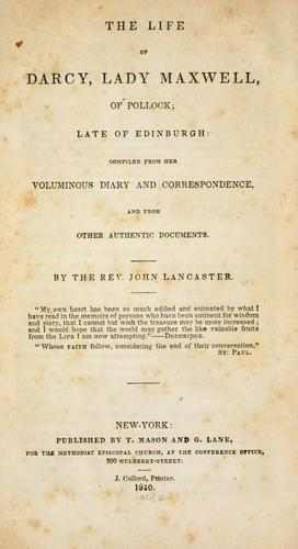 The life of Darcy, Lady Maxwell, of Pollock, late of Edinburgh by Maxwell, Darcy Lady