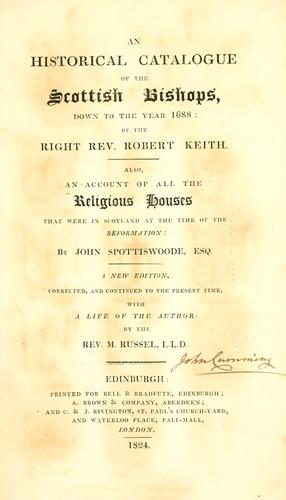An historical catalogue of the Scottish bishops by Keith, Robert Bp. of Fife