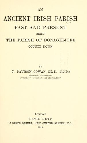 An ancient Irish parish past and present, being the parish of Donaghmore, county Down by Joseph Davison Cowan