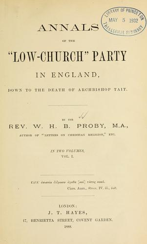 "Annals of the ""low-church"" party in England, down to the death of Archbishop Tait by W.H.B Proby"