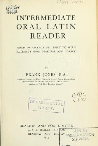 Intermediate oral Latin reader, based on Cicero's De senectute, with extracts from Martial and Horace by Jones, Frank