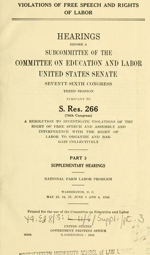 Violations of free speech and rights of labor. by United States. Congress. Senate. Committee on Education and Labor. Subcommittee on Senate Resolution 266.
