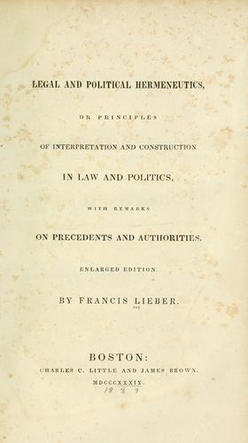 Legal and political hermeneutics, or, Principles of interpretation and construction in law and politics